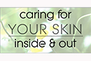 Caring For Your Skin: Inside & Out